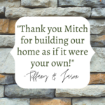 Thank you Mitch for building our home as if it were your own!